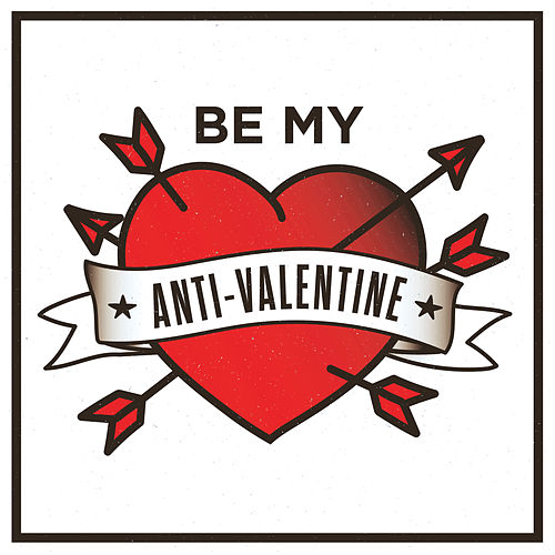 Be My Anti-Valentine by Various Artists