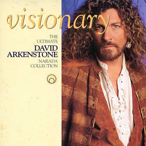 Visionary - The Ultimate David Arkenstone Narada Collection by David Arkenstone