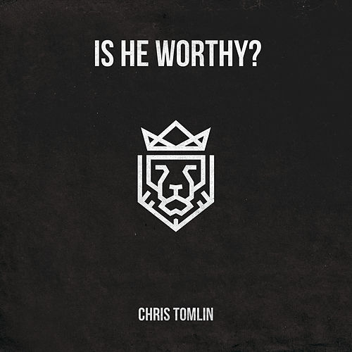 Is He Worthy? - EP by Chris Tomlin