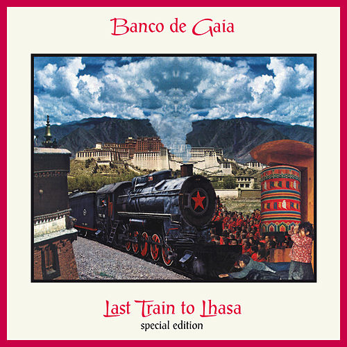 Last Train to Lhasa (Special Edition) de Banco de Gaia
