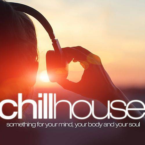Chill House: Something for Your Mind Your Body and Your Soul von Various Artists
