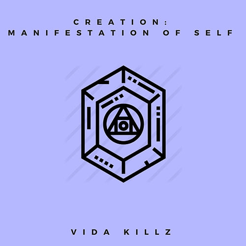 Creation: Manifestation of Self by Vida Killz