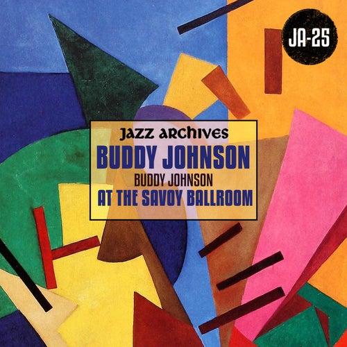 Jazz Archives Presents: Buddy Johnson at the Savoy Ballroom (1945-1946) by Buddy Johnson