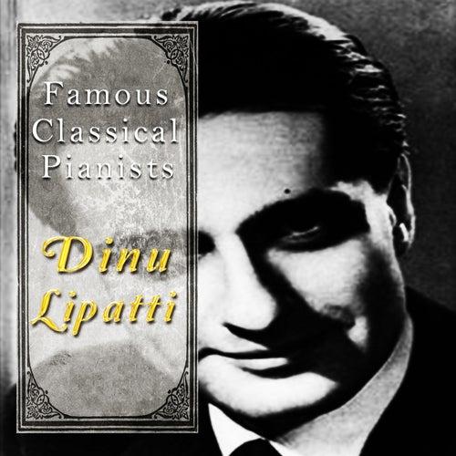 Famous Classical Pianists / Dinu Lipatti von Dinu Lipatti