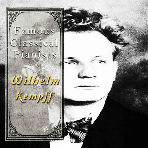 Famous Classical Pianists / Wilhelm Kempff by Wilhelm Kempff