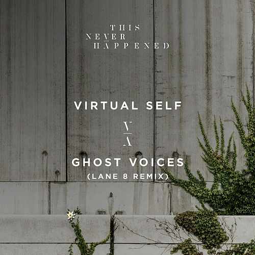 Ghost Voices (Lane 8 Remix) by Virtual Self