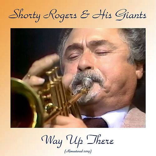 Way Up There (Remastered 2019) by Shorty Rogers