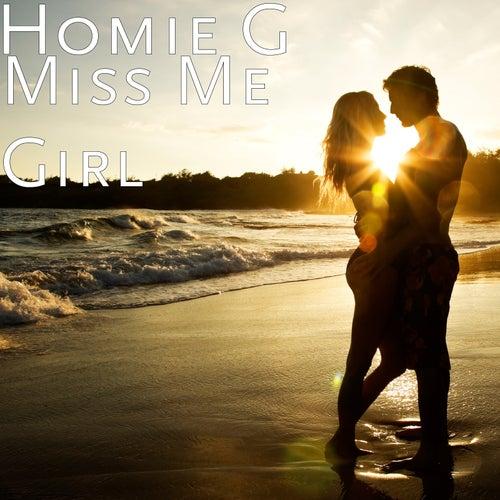 Miss Me Girl by Homie G