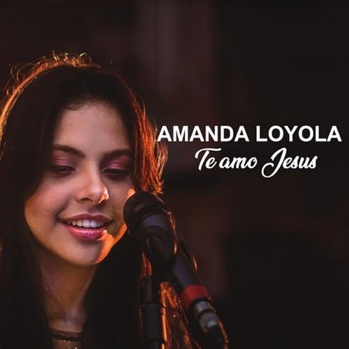 Te Amo Jesus by Amanda Loyola