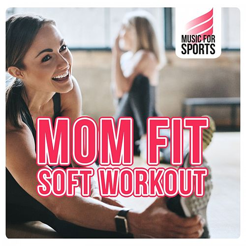 Music for Sports: Mom Fit - Soft Workout de Various Artists