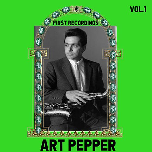 Art Pepper / First Recordings, Vol. 1 by Art Pepper