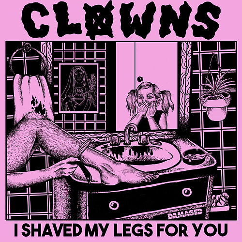 I Shaved My Legs for You von Clowns