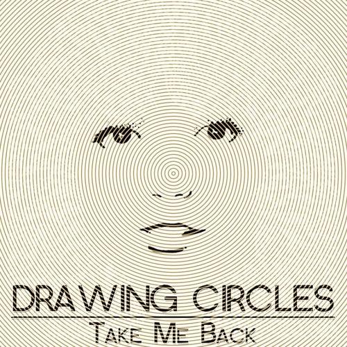 Take Me Back von Drawing Circles