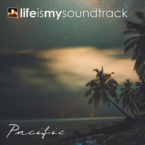 Pacific by Life Is My Soundtrack