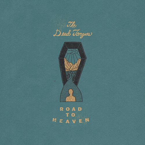 Road to Heaven by The Dead Tongues