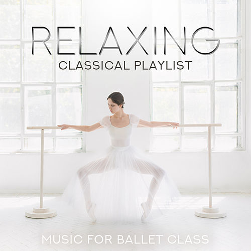 Relaxing Classical Playlist: Music for Ballet Class di Various Artists