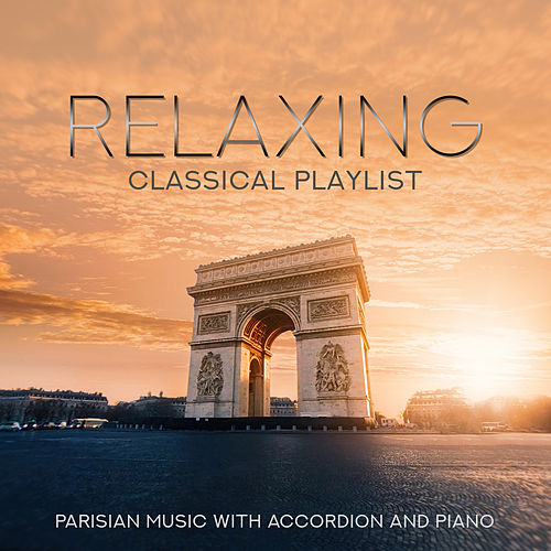 Relaxing Classical Playlist: Parisian Music with Accordion and Piano von Various Artists