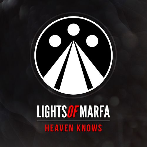 Heaven Knows by Lights of Marfa