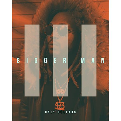 Bigger Man by Only Dollar$