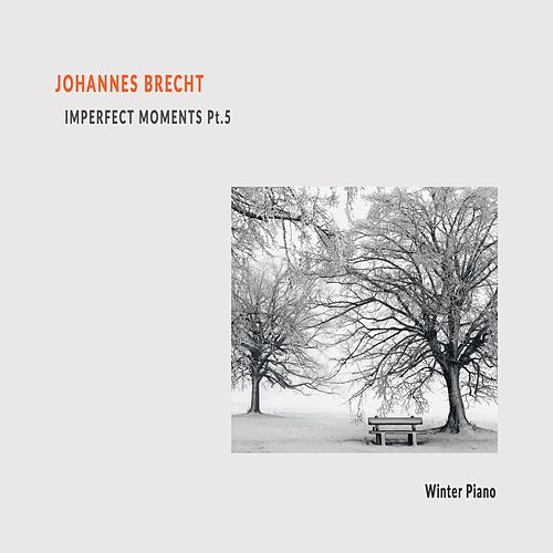 Winter Piano, Imperfect Moments, Pt. 5 by Johannes Brecht