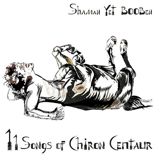 11 Songs of Chiron Centaur by Shaman Yet Booben
