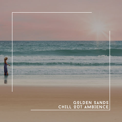 Golden Sands Chill Out Ambience von Relaxing Chill Out Music