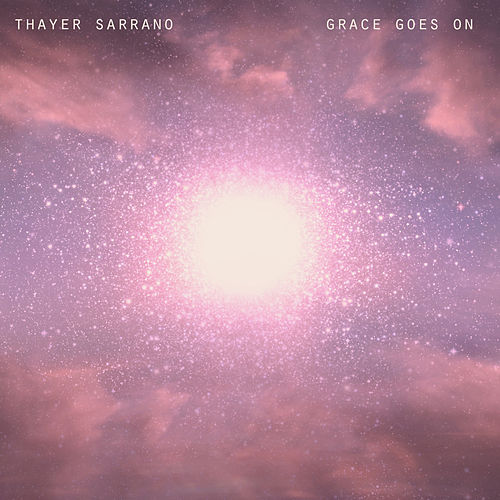 Grace Goes On by Thayer Sarrano
