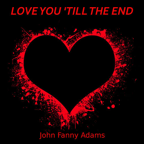 Love you 'till the end by John Fanny Adams
