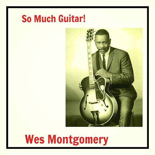 So Much Guitar! by Wes Montgomery