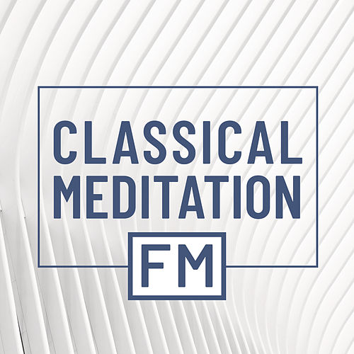 Classical Meditation FM von Various Artists