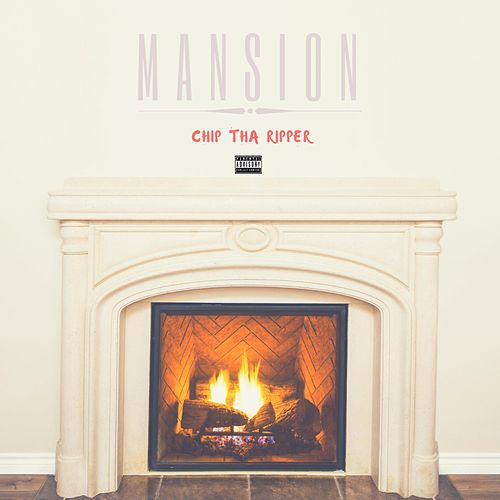 Mansion by Chip Tha Ripper