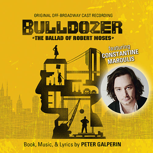 Songs from Bulldozer: The Ballad of Robert Moses (Original off-Broadway Cast Recording) by Various Artists