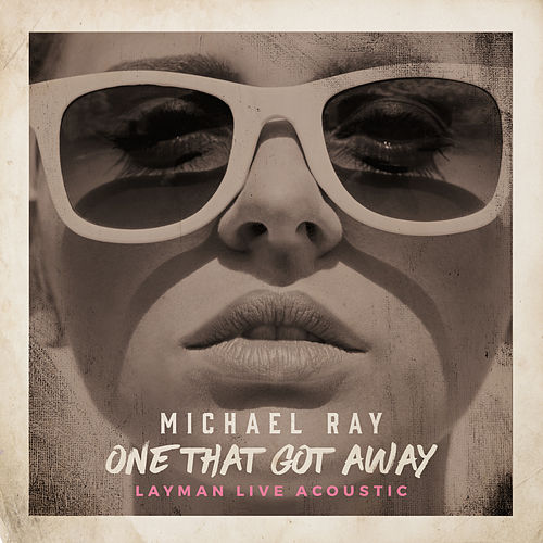 One That Got Away (Layman Live Acoustic Version) von Michael Ray