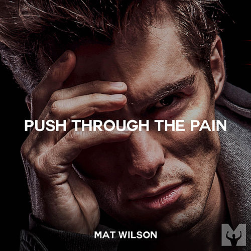 Push Through the Pain (Motivational Speech) by Mat Wilson