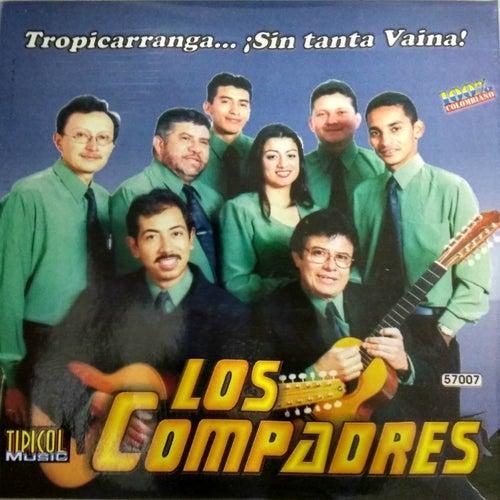 Tropicarranga...??Sin Tanta Vaina! by Los Compadres