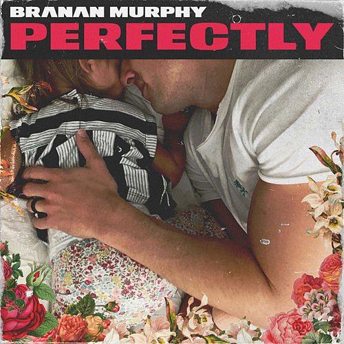 Perfectly by Branan Murphy