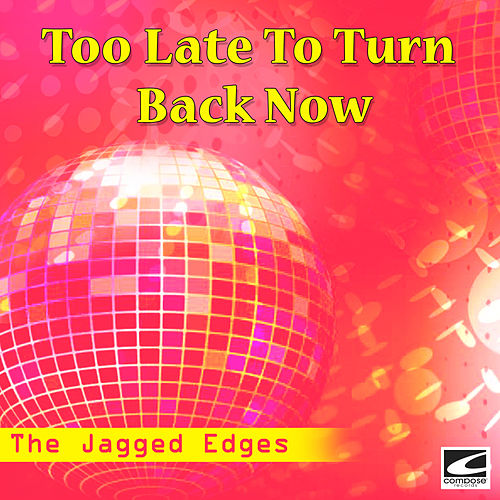 Too Late To Turn Back Now de The Jagged Edges