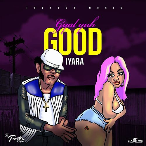 Gyal Yuh Good by Iyara