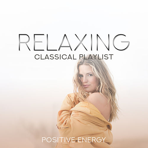 Relaxing Classical Playlist: Positive Energy von Various Artists