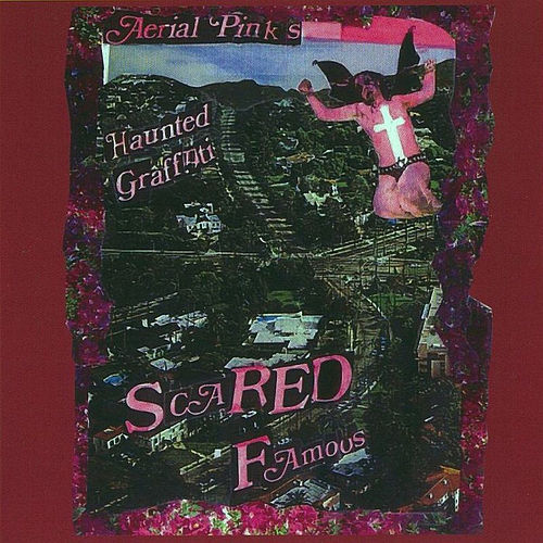 Scared Famous von Ariel Pink's Haunted Graffiti