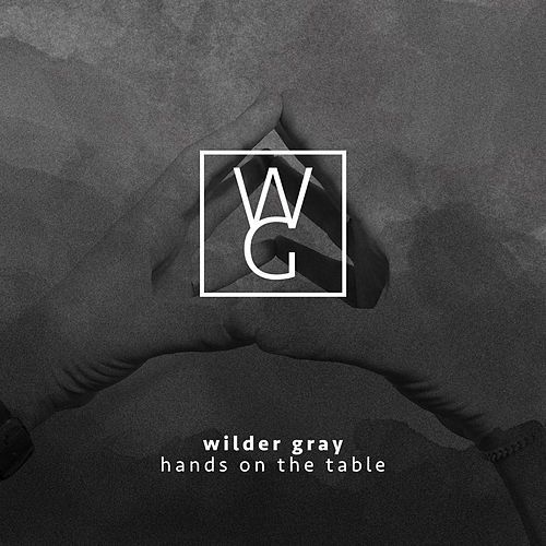 Hands on the Table de Wilder Gray