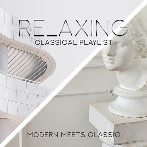 Relaxing Classical Playlist: Modern Meets Classic von Various Artists