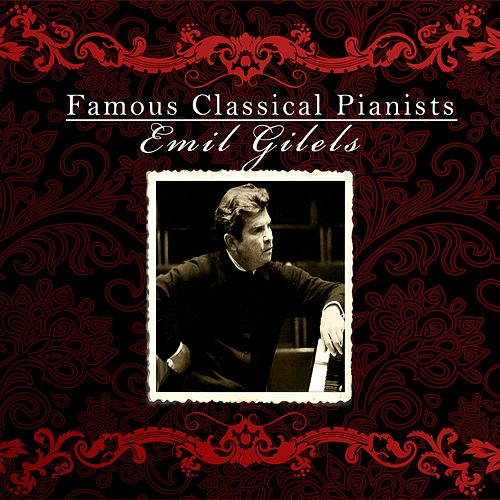 Famous Classical Pianists / Emil Gilels by Emil Gilels