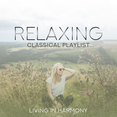 Relaxing Classical Playlist: Living in Harmony de Various Artists