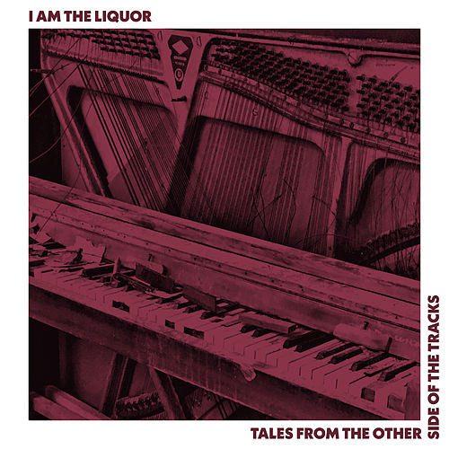 Tales from the Other Side of the Tracks von I Am the Liquor