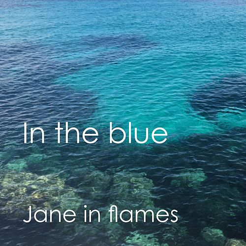 In the Blue by Jane in flames