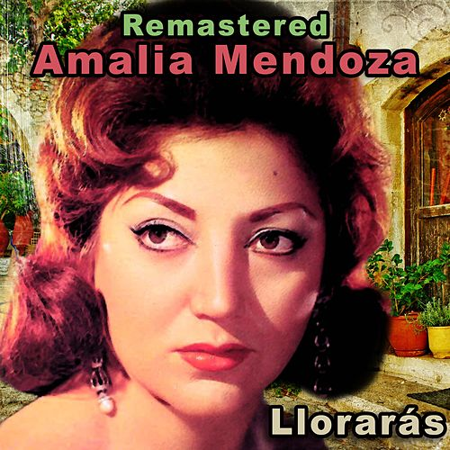 Llorarás (Remastered) by Amalia Mendoza