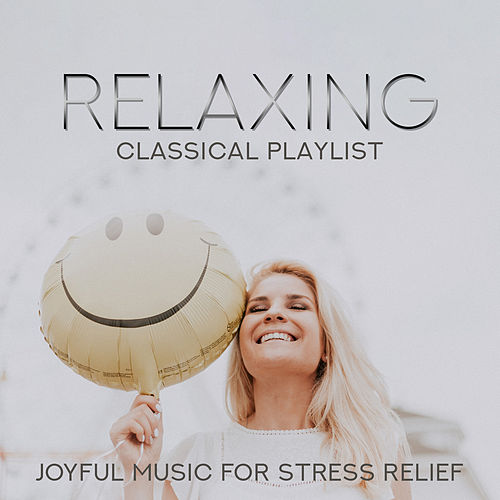 Relaxing Classical Playlist: Joyful Music for Stress Relief von Various Artists