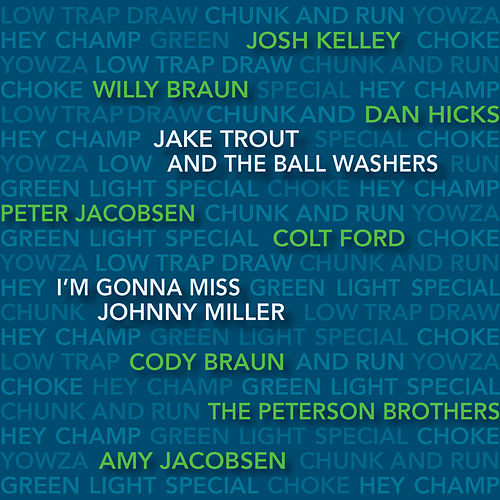 I'm Gonna Miss Johnny Miller von Jake Trout and the Ball Washers