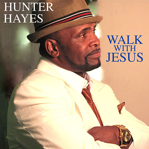 Walk WITH Jesus by Hunter Hayes